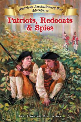 Patriots, Redcoats and Spies By Skead, Robert A. (CON)